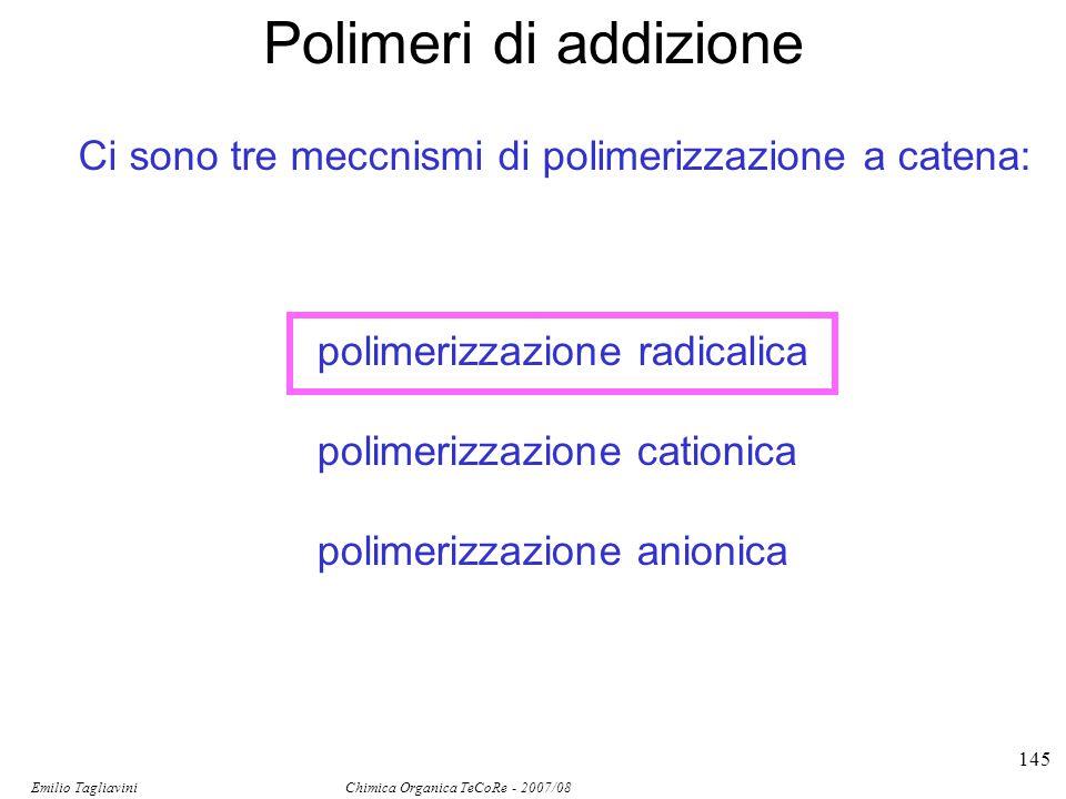 Emilio Tagliavini Chimica Organica TeCoRe - 2007/08 145 Polimeri di addizione Ci sono tre meccnismi di polimerizzazione a catena: polimerizzazione rad