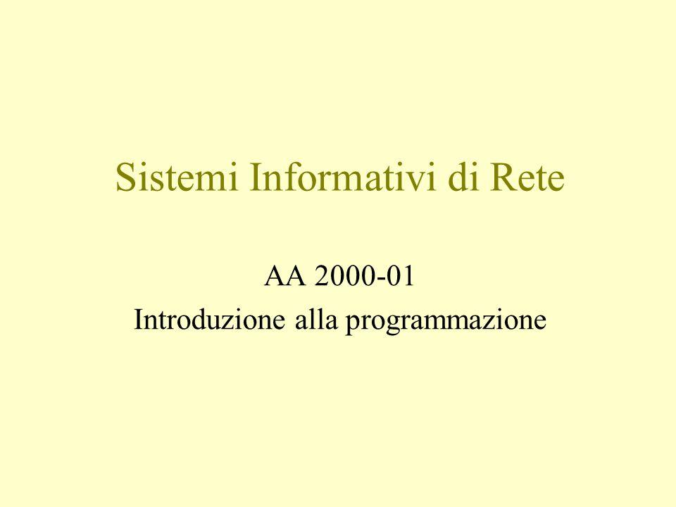 Sistemi Informativi di Rete AA 2000-01 Introduzione alla programmazione