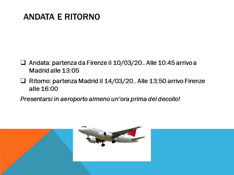ANDATA E RITORNO  Andata: partenza da Firenze il 10/03/20.. Alle 10:45 arrivo a Madrid alle 13:05  Ritorno: partenza Madrid il 14/03/20.. Alle 13;50