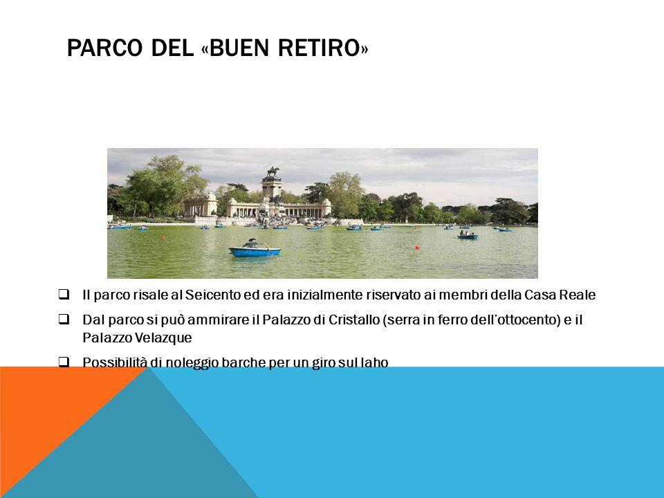 PARCO DEL «BUEN RETIRO»  Il parco risale al Seicento ed era inizialmente riservato ai membri della Casa Reale  Dal parco si può ammirare il Palazzo