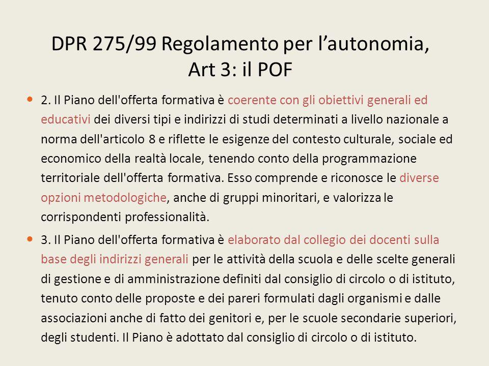 DPR 275/99 Regolamento per l'autonomia, Art 3: il POF 2. Il Piano dell'offerta formativa è coerente con gli obiettivi generali ed educativi dei divers