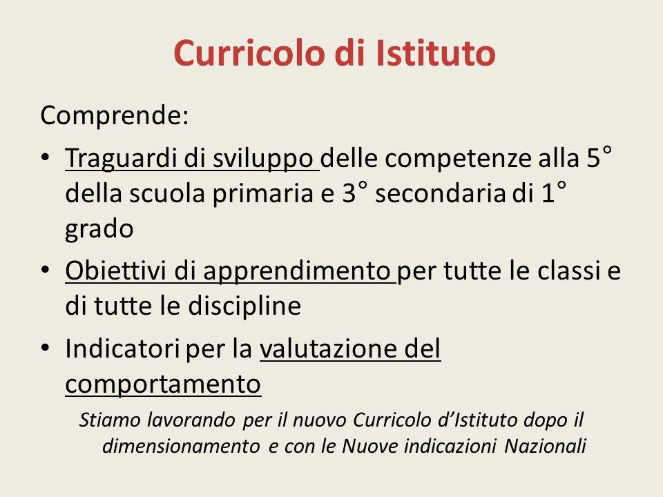 Curricolo di Istituto Comprende: Traguardi di sviluppo delle competenze alla 5° della scuola primaria e 3° secondaria di 1° grado Obiettivi di apprend