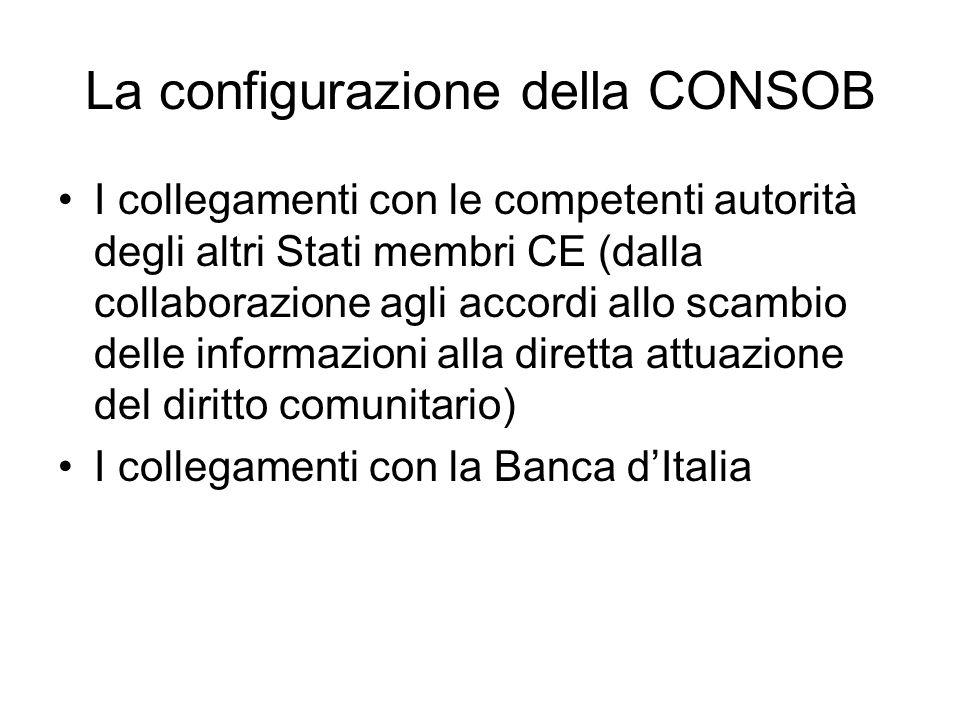 La configurazione della CONSOB I collegamenti con le competenti autorità degli altri Stati membri CE (dalla collaborazione agli accordi allo scambio delle informazioni alla diretta attuazione del diritto comunitario) I collegamenti con la Banca d'Italia