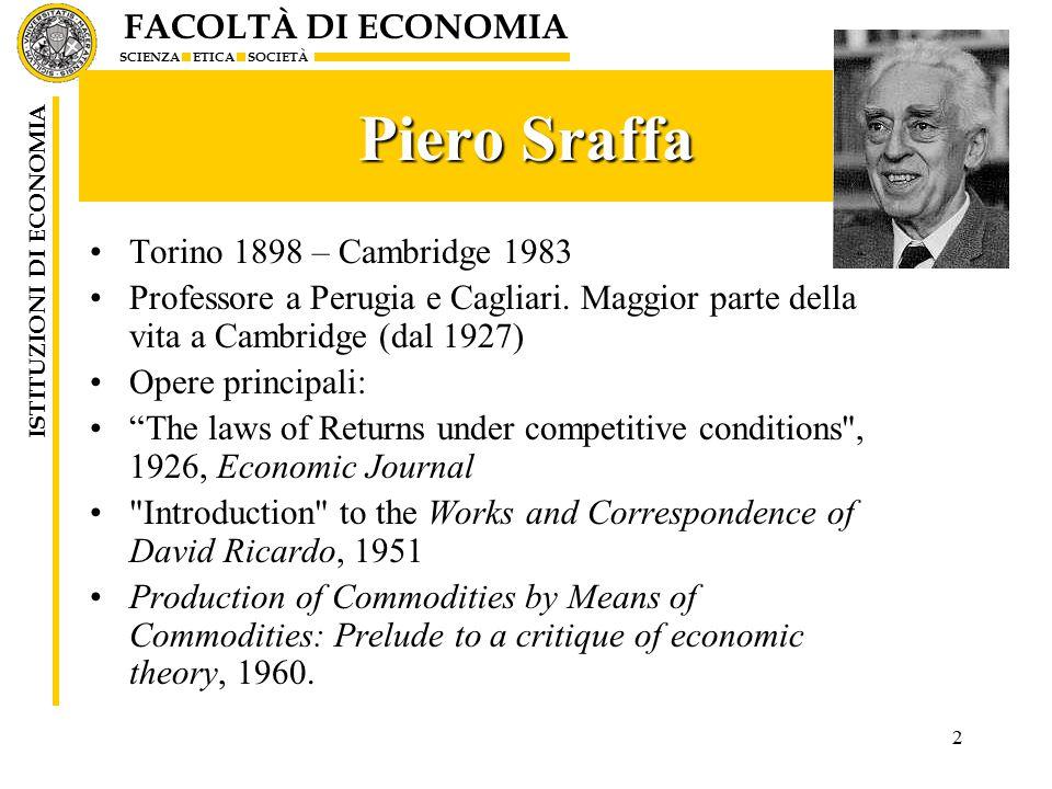 FACOLTÀ DI ECONOMIA SCIENZA ETICA SOCIETÀ ISTITUZIONI DI ECONOMIA 2 Piero Sraffa Torino 1898 – Cambridge 1983 Professore a Perugia e Cagliari.