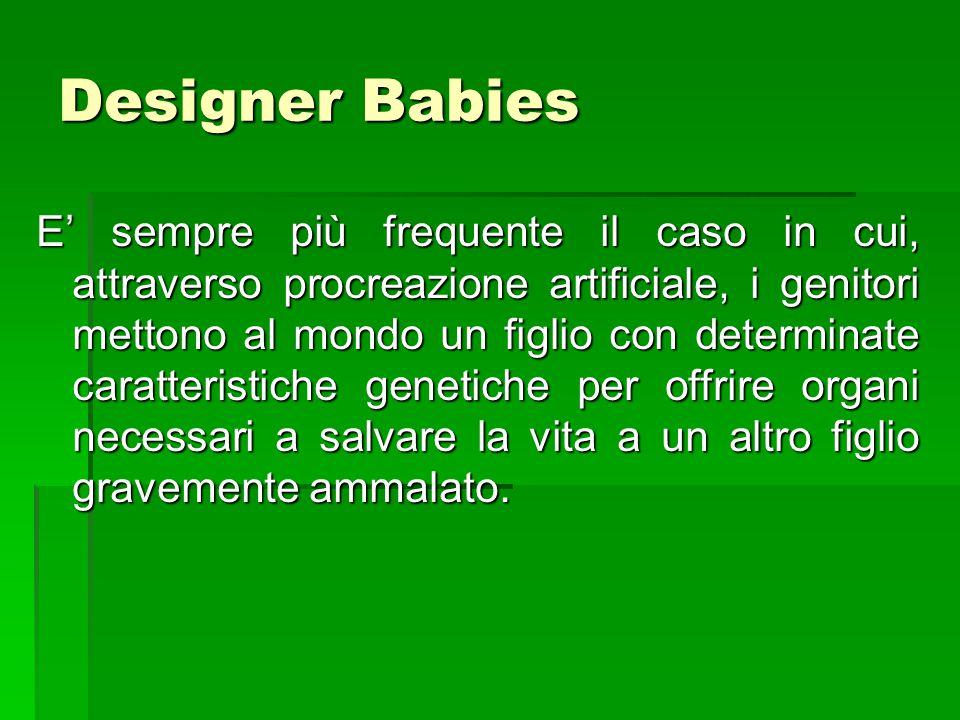 Designer Babies E' sempre più frequente il caso in cui, attraverso procreazione artificiale, i genitori mettono al mondo un figlio con determinate car