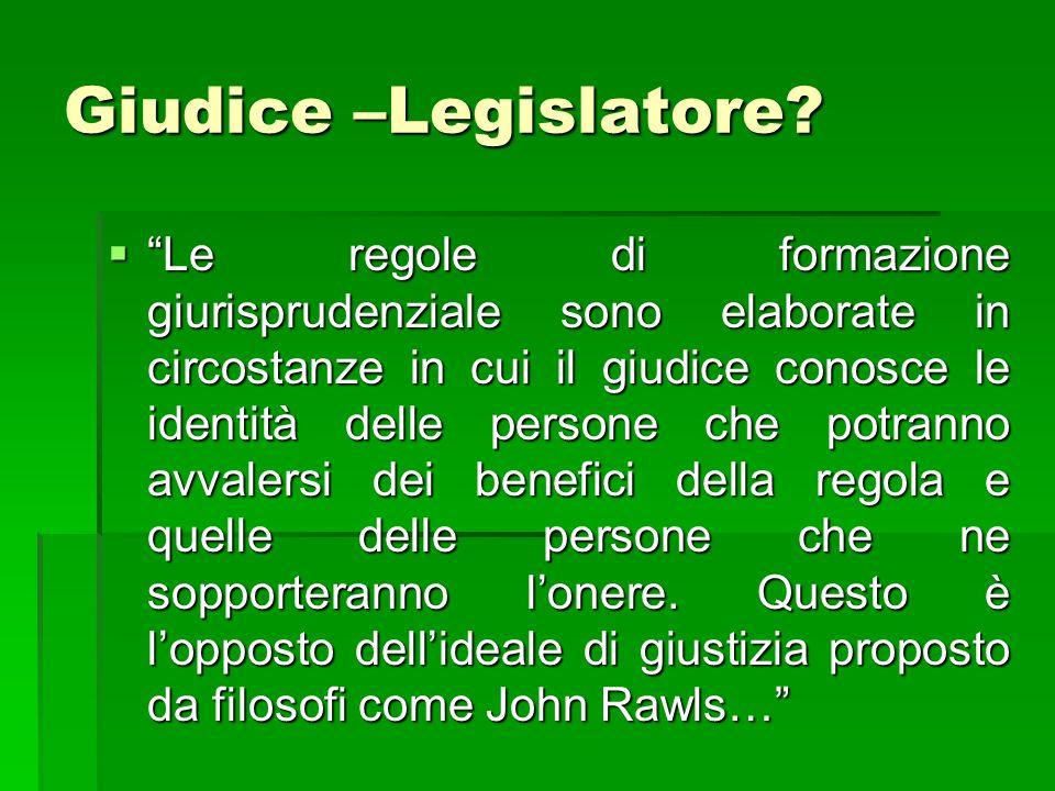 """Giudice –Legislatore?  """"Le regole di formazione giurisprudenziale sono elaborate in circostanze in cui il giudice conosce le identità delle persone c"""