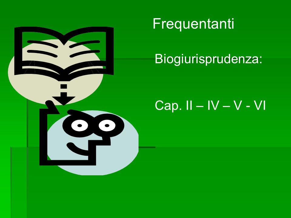 Frequentanti Biogiurisprudenza: Cap. II – IV – V - VI