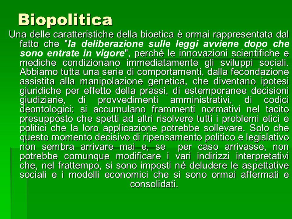 Biopolitica Una delle caratteristiche della bioetica è ormai rappresentata dal fatto che