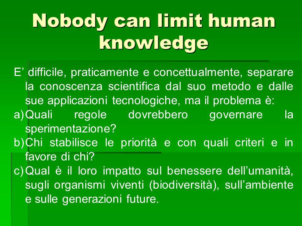 Nobody can limit human knowledge E' difficile, praticamente e concettualmente, separare la conoscenza scientifica dal suo metodo e dalle sue applicazi