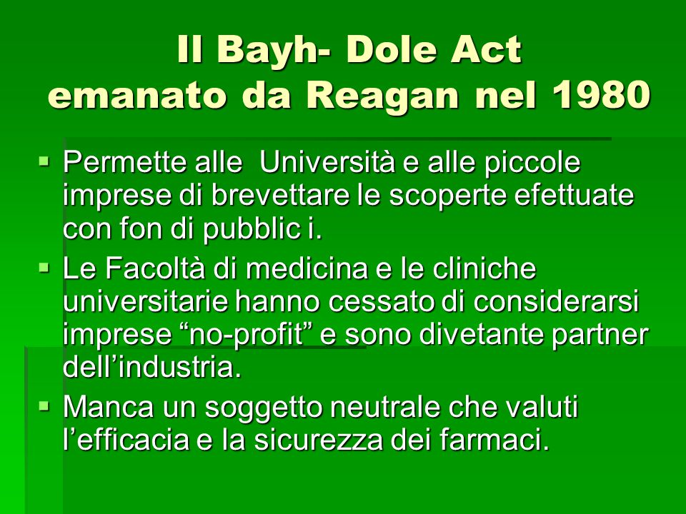 Il Bayh- Dole Act emanato da Reagan nel 1980  Permette alle Università e alle piccole imprese di brevettare le scoperte efettuate con fon di pubblic