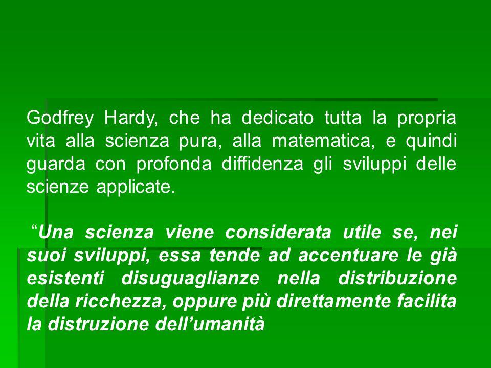 Godfrey Hardy, che ha dedicato tutta la propria vita alla scienza pura, alla matematica, e quindi guarda con profonda diffidenza gli sviluppi delle sc