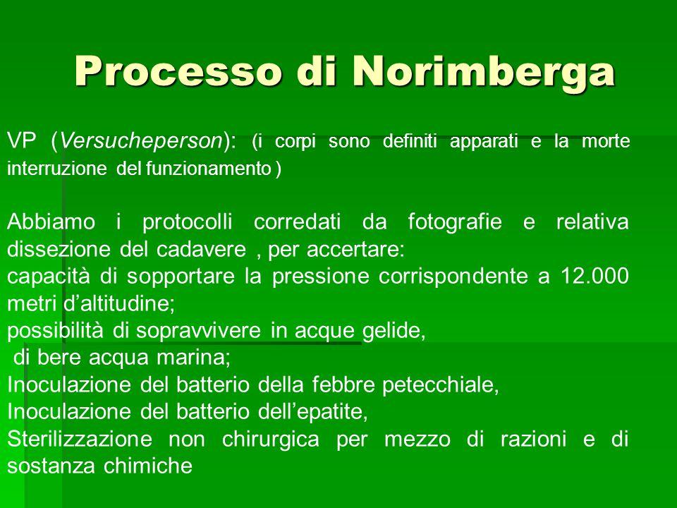 Processo di Norimberga VP (Versucheperson): (i corpi sono definiti apparati e la morte interruzione del funzionamento ) Abbiamo i protocolli corredati