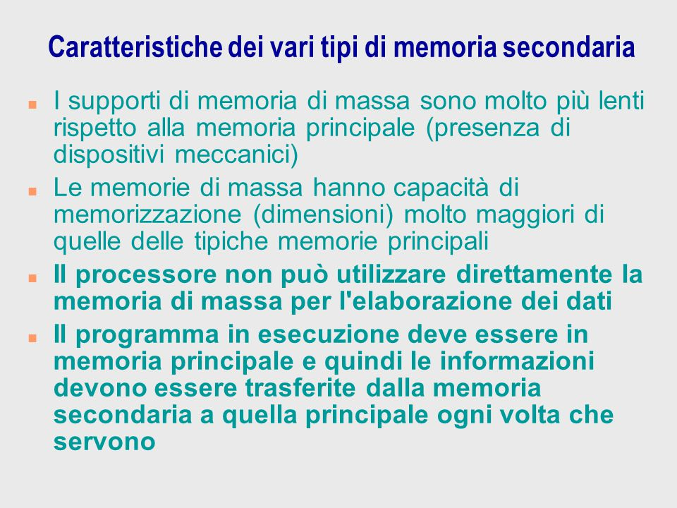 Caratteristiche dei vari tipi di memoria secondaria n I supporti di memoria di massa sono molto più lenti rispetto alla memoria principale (presenza d