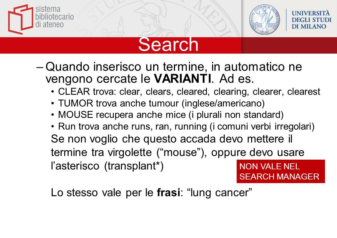 Search –Quando inserisco un termine, in automatico ne vengono cercate le VARIANTI. Ad es. CLEAR trova: clear, clears, cleared, clearing, clearer, clea