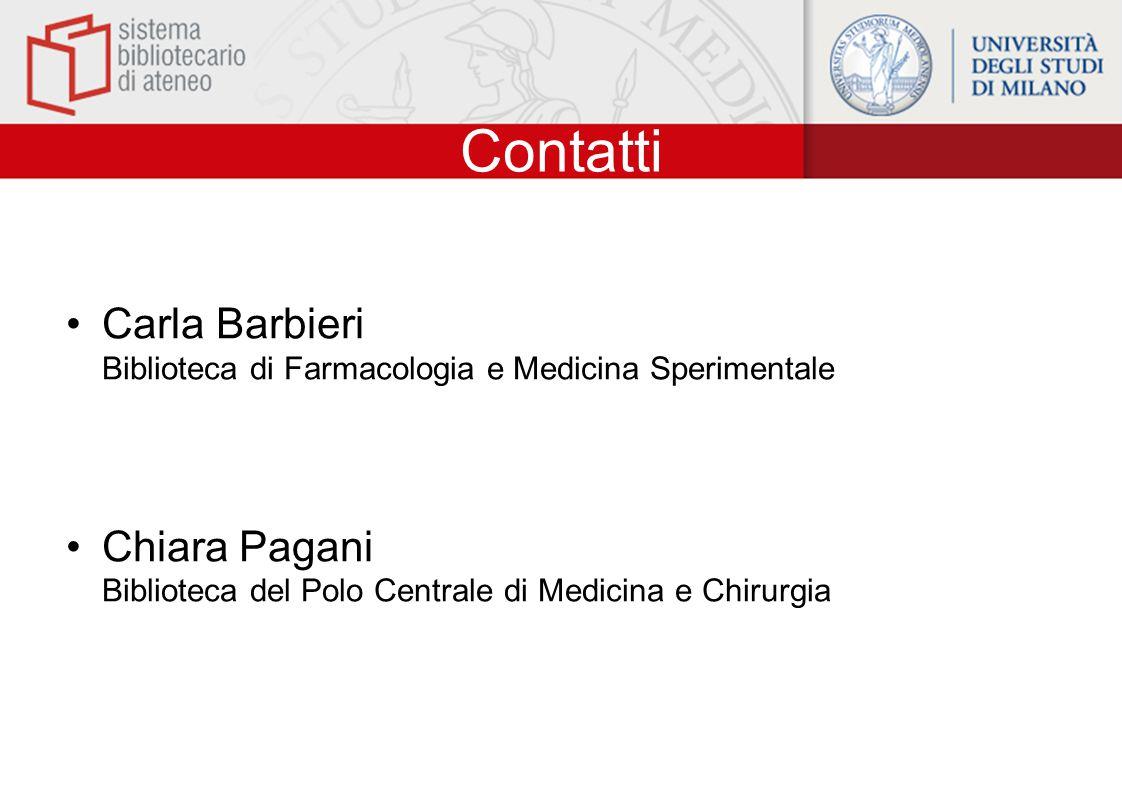 Contatti Carla Barbieri Biblioteca di Farmacologia e Medicina Sperimentale Chiara Pagani Biblioteca del Polo Centrale di Medicina e Chirurgia