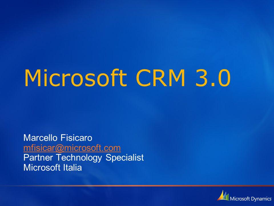 Microsoft CRM 3.0 Marcello Fisicaro mfisicar@microsoft.com Partner Technology Specialist Microsoft Italia
