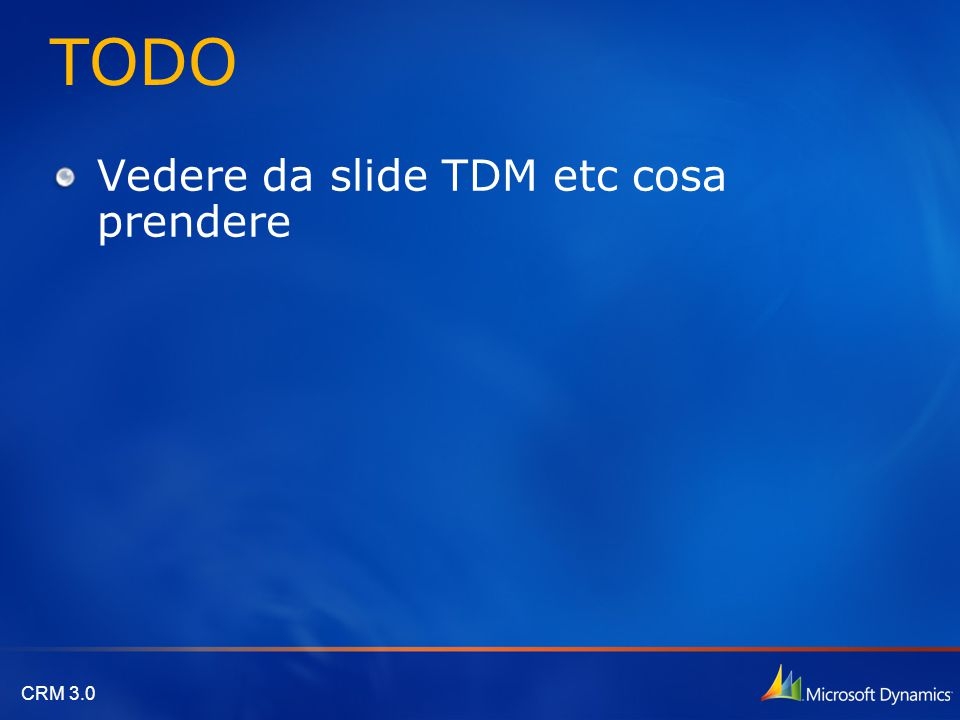 CRM 3.0 TODO Vedere da slide TDM etc cosa prendere