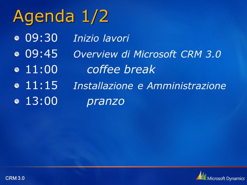 CRM 3.0 Agenda 1/2 09:30 Inizio lavori 09:45 Overview di Microsoft CRM 3.0 11:00 coffee break 11:15 Installazione e Amministrazione 13:00 pranzo