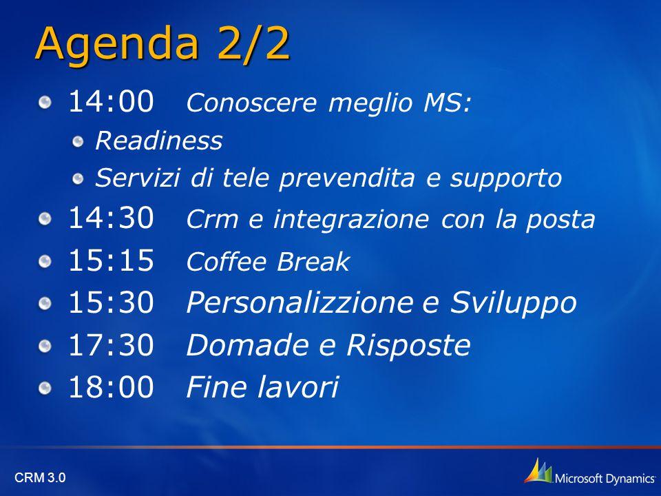 CRM 3.0 Agenda 2/2 14:00 Conoscere meglio MS: Readiness Servizi di tele prevendita e supporto 14:30 Crm e integrazione con la posta 15:15 Coffee Break