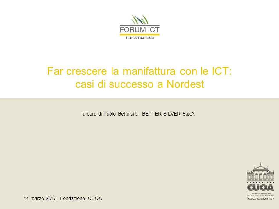 Far crescere la manifattura con le ICT: casi di successo a Nordest a cura di Paolo Bettinardi, BETTER SILVER S.p.A.