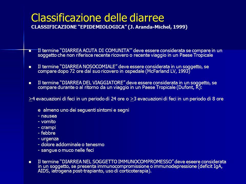 """Classificazione delle diarree CLASSIFICAZIONE """"EPIDEMIOLOGICA"""" (J. Aranda-Michel, 1999) Il termine """"DIARREA ACUTA DI COMUNITA'"""" deve essere considerat"""