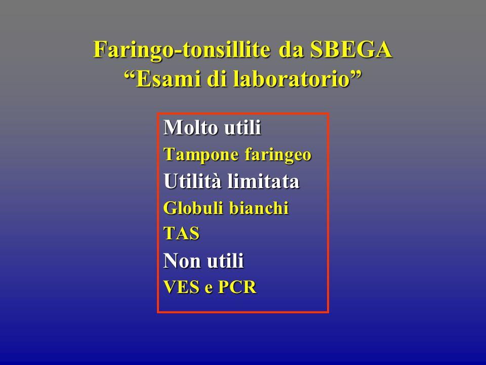 """Faringo-tonsillite da SBEGA """"Esami di laboratorio"""" Molto utili Tampone faringeo Utilità limitata Globuli bianchi TAS Non utili VES e PCR"""