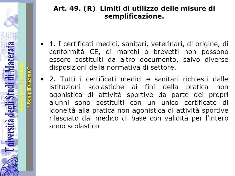 """Università degli Studi di Perugia STEFANO VILLAMENA """"Semplificazione"""" Art. 49. (R) Limiti di utilizzo delle misure di semplificazione. 1. I certificat"""