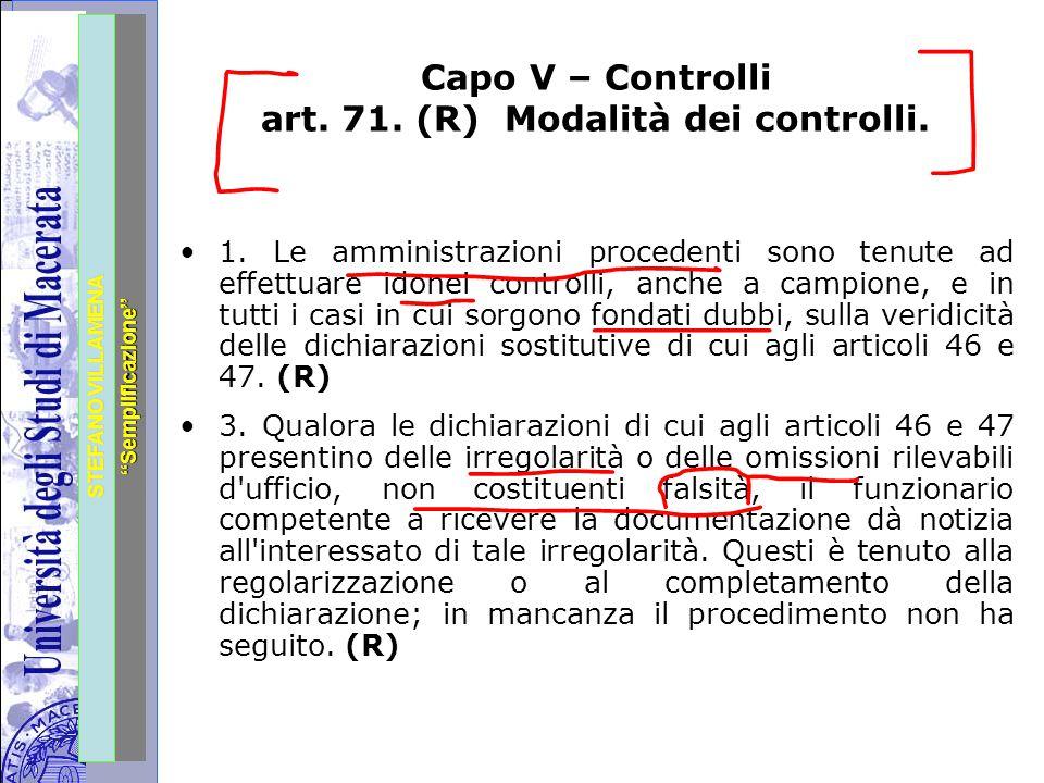 """Università degli Studi di Perugia STEFANO VILLAMENA """"Semplificazione"""" Capo V – Controlli art. 71. (R) Modalità dei controlli. 1. Le amministrazioni pr"""