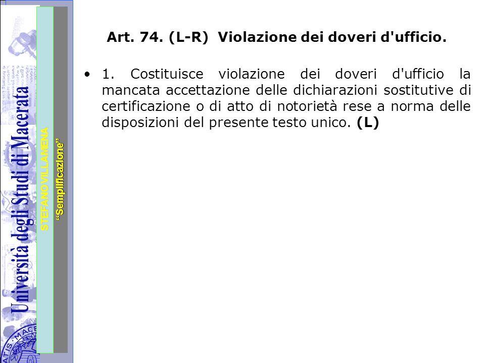 """Università degli Studi di Perugia STEFANO VILLAMENA """"Semplificazione"""" Art. 74. (L-R) Violazione dei doveri d'ufficio. 1. Costituisce violazione dei do"""