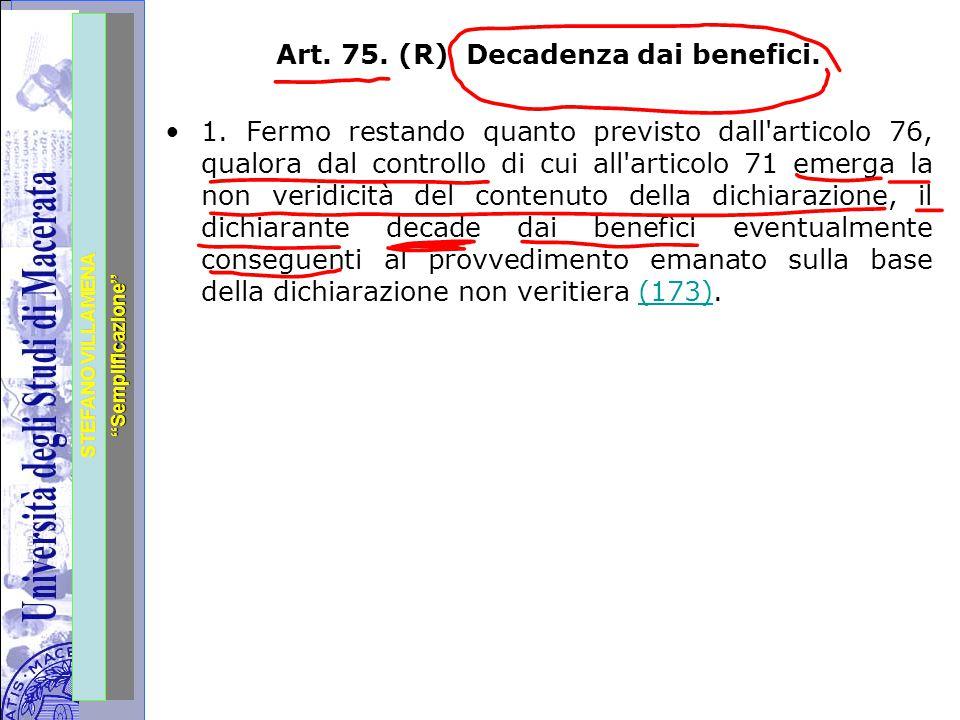 """Università degli Studi di Perugia STEFANO VILLAMENA """"Semplificazione"""" Art. 75. (R) Decadenza dai benefici. 1. Fermo restando quanto previsto dall'arti"""