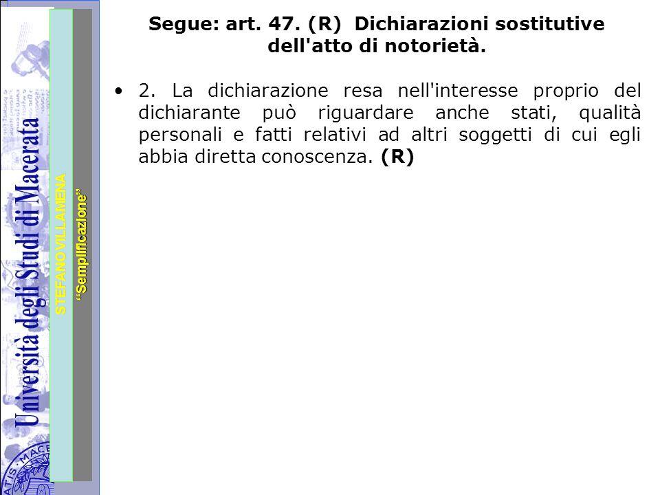 """Università degli Studi di Perugia STEFANO VILLAMENA """"Semplificazione"""" Segue: art. 47. (R) Dichiarazioni sostitutive dell'atto di notorietà. 2. La dich"""