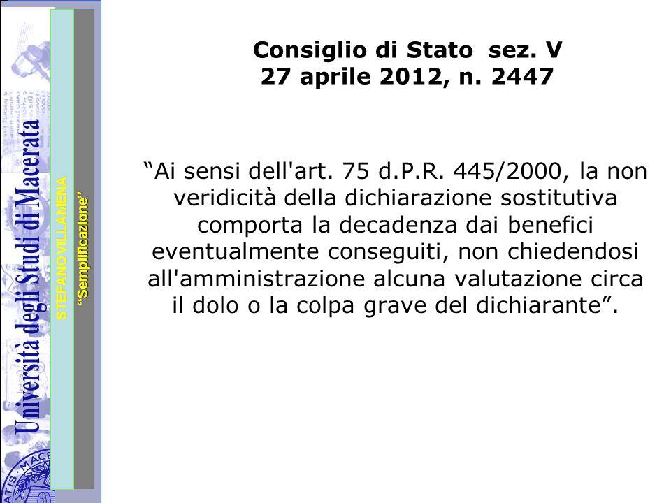 """Università degli Studi di Perugia STEFANO VILLAMENA """"Semplificazione"""" Consiglio di Stato sez. V 27 aprile 2012, n. 2447 """"Ai sensi dell'art. 75 d.P.R."""