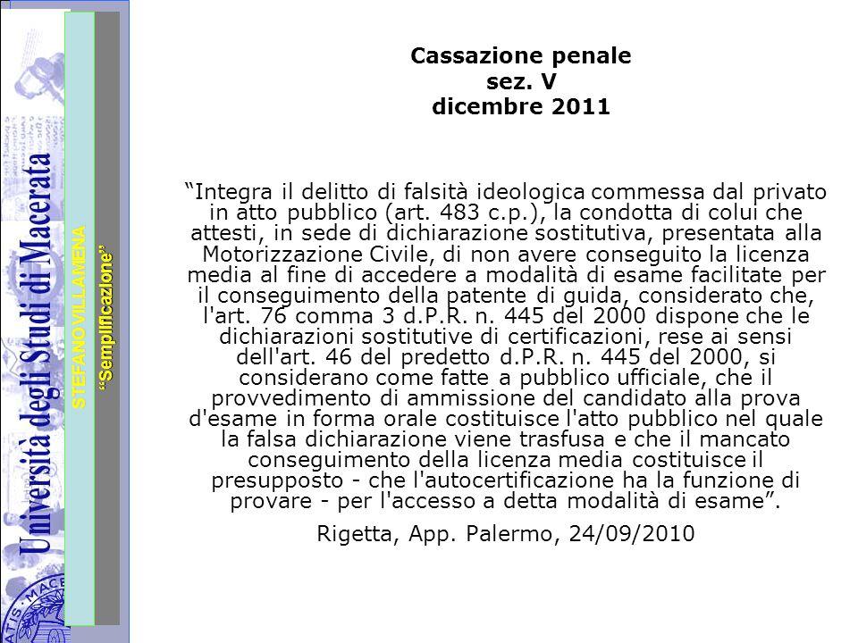 """Università degli Studi di Perugia STEFANO VILLAMENA """"Semplificazione"""" Cassazione penale sez. V dicembre 2011 """"Integra il delitto di falsità ideologica"""