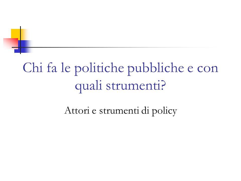 Definizione Gli strumenti di policy sono i mezzi o i meccanismi di cui lo Stato può disporre per realizzare le politiche La scelta dello strumento può essere molto controversa.