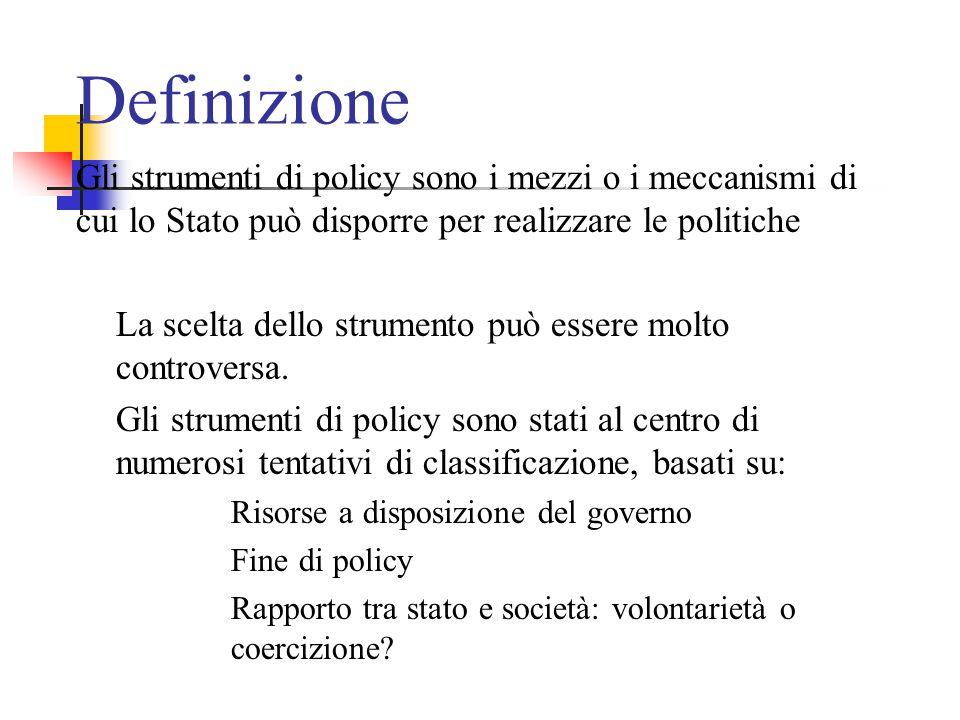 Definizione Gli strumenti di policy sono i mezzi o i meccanismi di cui lo Stato può disporre per realizzare le politiche La scelta dello strumento può