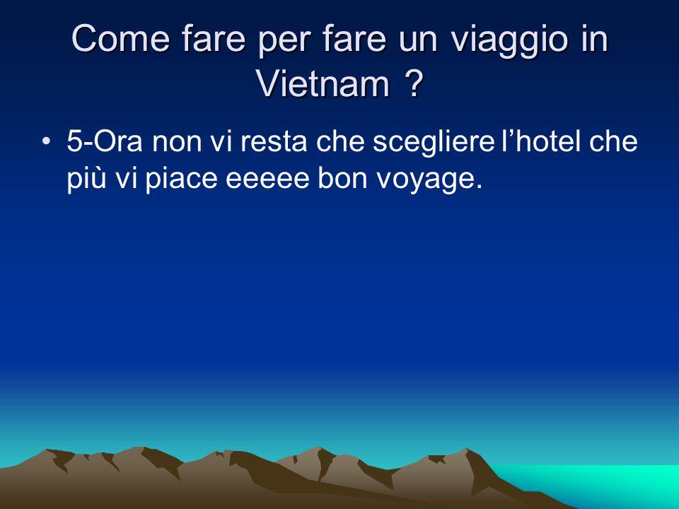 Come fare per fare un viaggio in Vietnam .