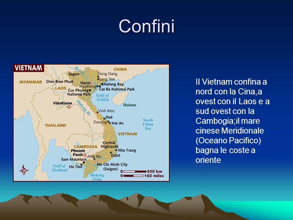 Confini Il Vietnam confina a nord con la Cina,a ovest con il Laos e a sud ovest con la Cambogia;il mare cinese Meridionale (Oceano Pacifico) bagna le coste a oriente