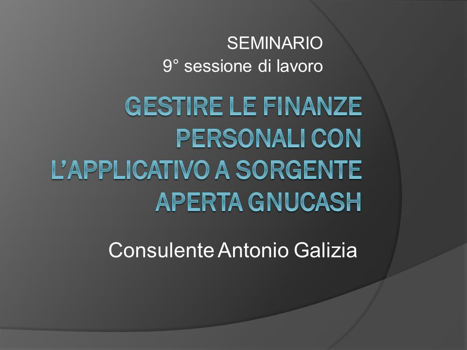 SEMINARIO 9° sessione di lavoro Consulente Antonio Galizia