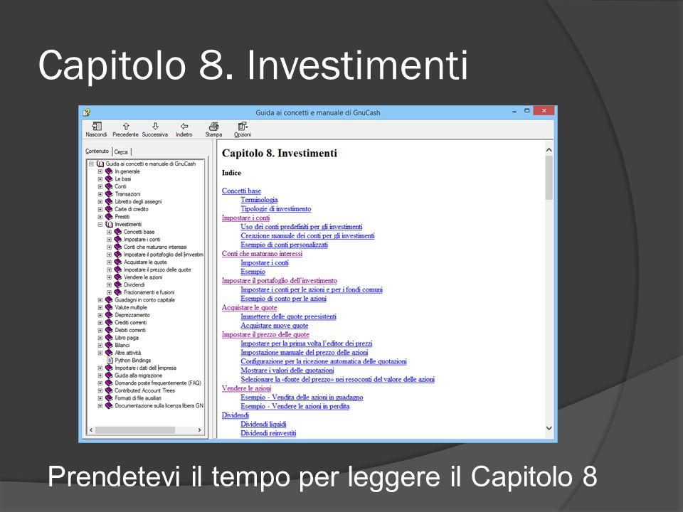 Capitolo 8. Investimenti Prendetevi il tempo per leggere il Capitolo 8