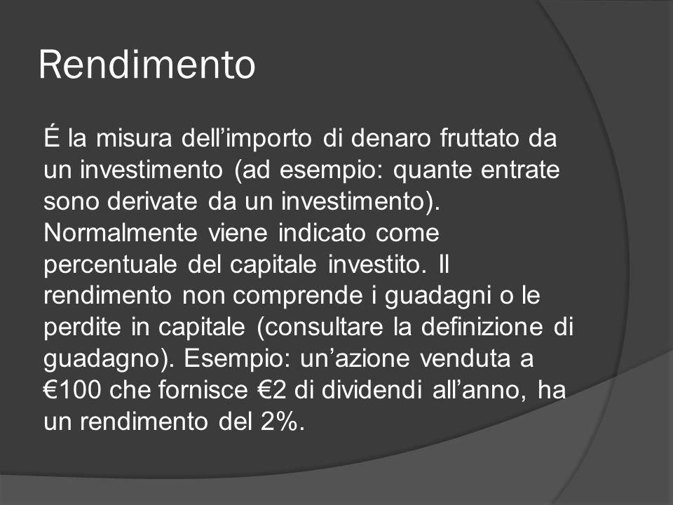 Rendimento É la misura dell'importo di denaro fruttato da un investimento (ad esempio: quante entrate sono derivate da un investimento).