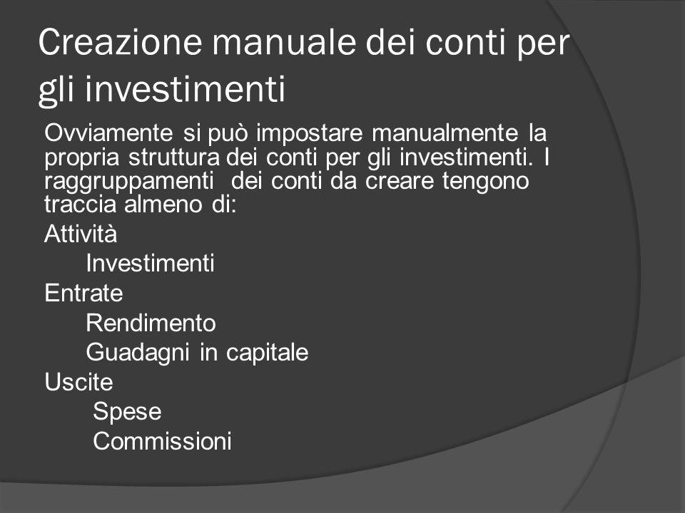 Creazione manuale dei conti per gli investimenti Ovviamente si può impostare manualmente la propria struttura dei conti per gli investimenti.
