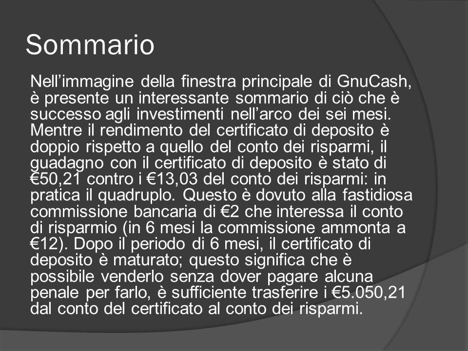 Sommario Nell'immagine della finestra principale di GnuCash, è presente un interessante sommario di ciò che è successo agli investimenti nell'arco dei sei mesi.