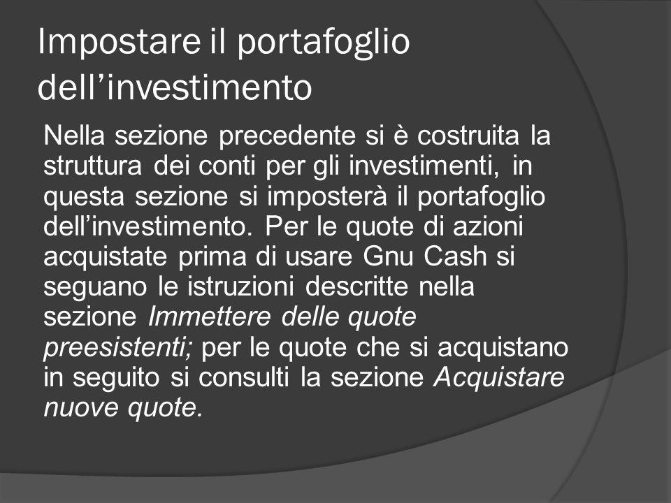 Impostare il portafoglio dell'investimento Nella sezione precedente si è costruita la struttura dei conti per gli investimenti, in questa sezione si imposterà il portafoglio dell'investimento.