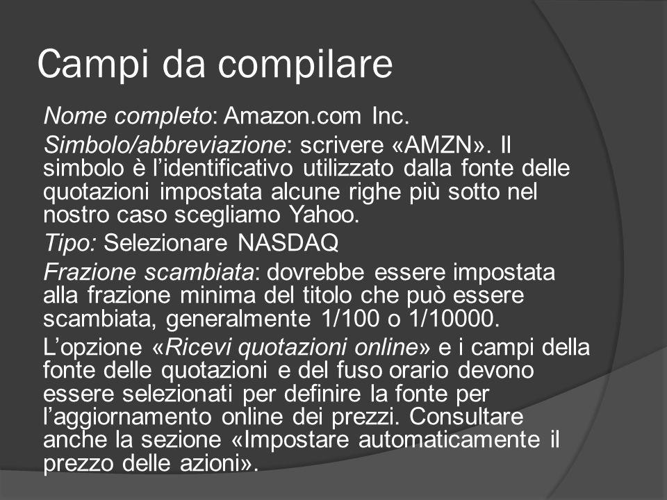 Campi da compilare Nome completo: Amazon.com Inc. Simbolo/abbreviazione: scrivere «AMZN».