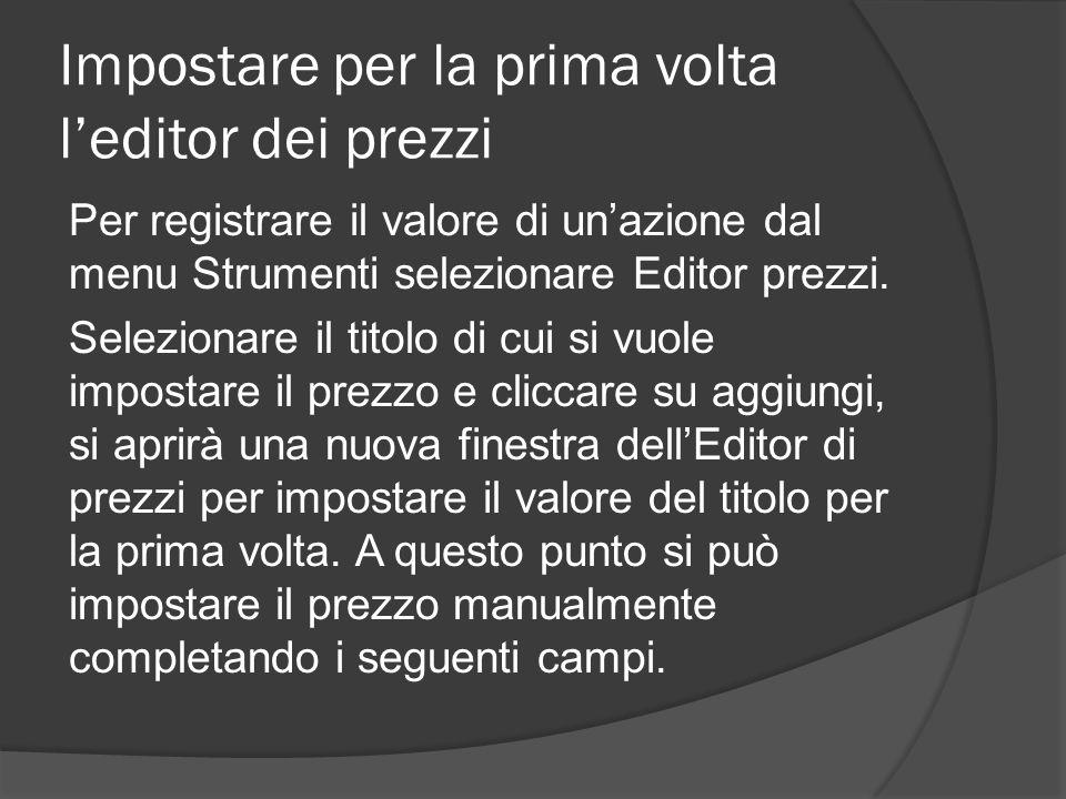 Impostare per la prima volta l'editor dei prezzi Per registrare il valore di un'azione dal menu Strumenti selezionare Editor prezzi.