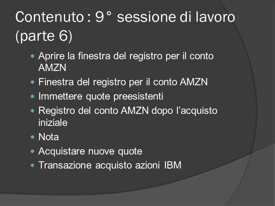 Contenuto : 9° sessione di lavoro (parte 6) Aprire la finestra del registro per il conto AMZN Finestra del registro per il conto AMZN Immettere quote preesistenti Registro del conto AMZN dopo l'acquisto iniziale Nota Acquistare nuove quote Transazione acquisto azioni IBM
