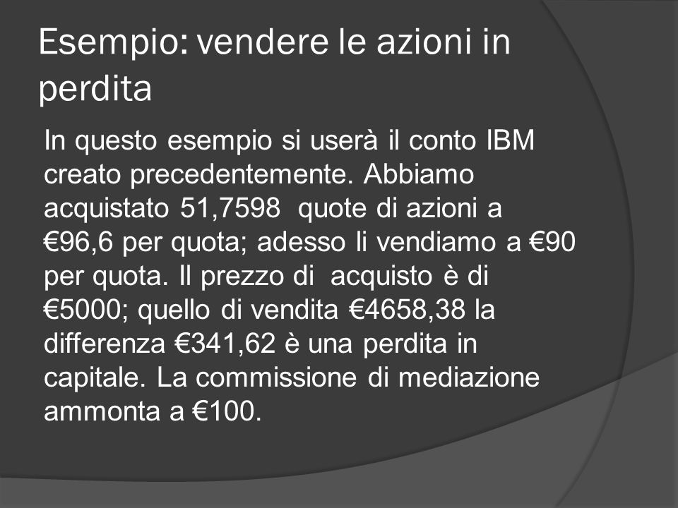 Esempio: vendere le azioni in perdita In questo esempio si userà il conto IBM creato precedentemente.
