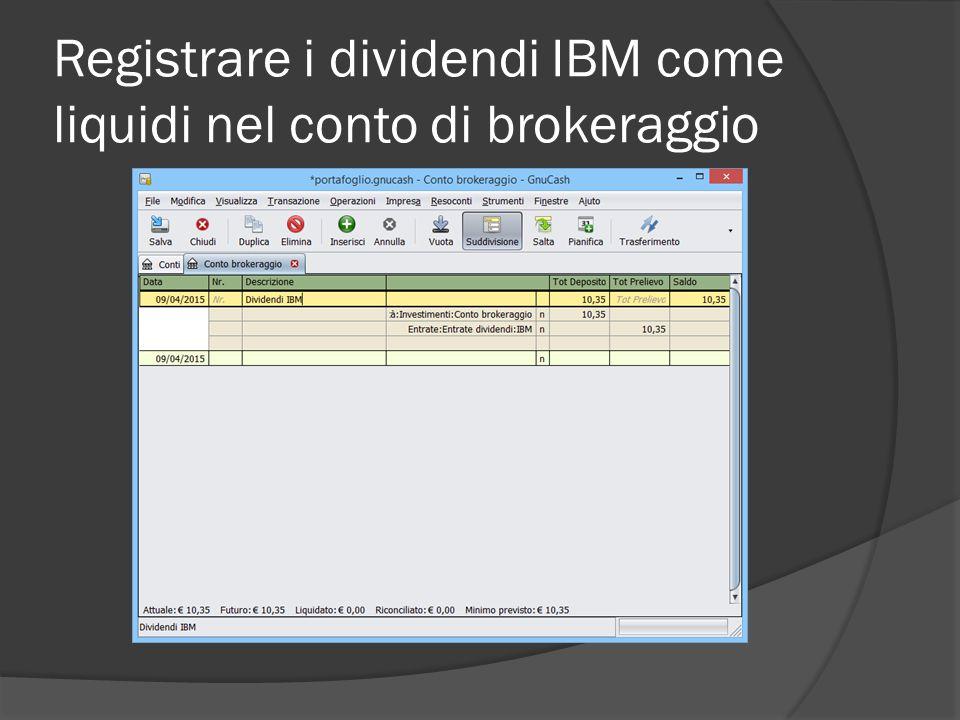 Registrare i dividendi IBM come liquidi nel conto di brokeraggio