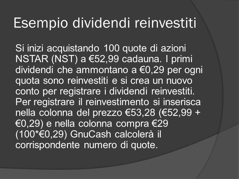 Esempio dividendi reinvestiti Si inizi acquistando 100 quote di azioni NSTAR (NST) a €52,99 cadauna.
