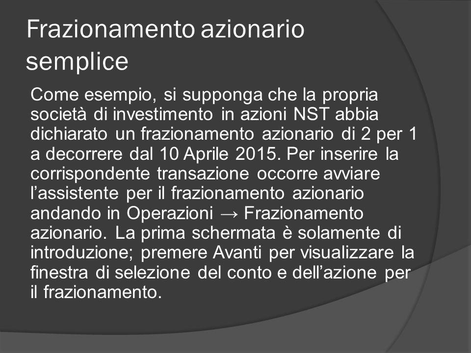 Frazionamento azionario semplice Come esempio, si supponga che la propria società di investimento in azioni NST abbia dichiarato un frazionamento azionario di 2 per 1 a decorrere dal 10 Aprile 2015.